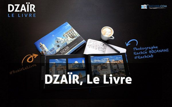Le Livre Dzair par le photographe Rachik Bouanani sur rachikb.com